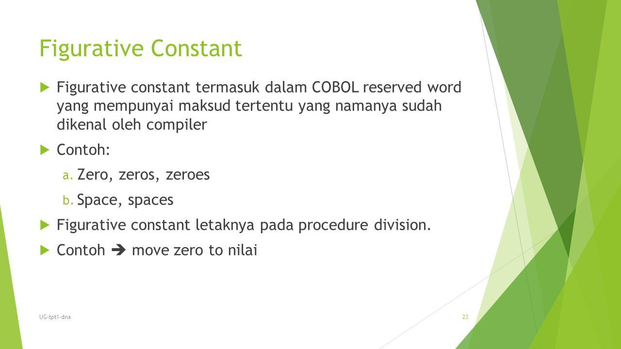 Figurative Constant Figurative constant termasuk dalam COBOL reserved word yang mempunyai maksud tertentu yang namanya sudah dikenal oleh compiler.