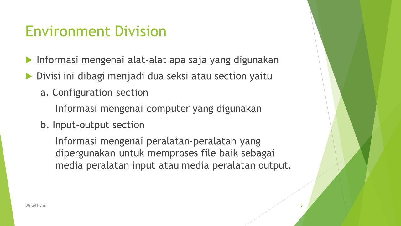 Environment Division Informasi mengenai alat-alat apa saja yang digunakan. Divisi ini dibagi menjadi dua seksi atau section yaitu.