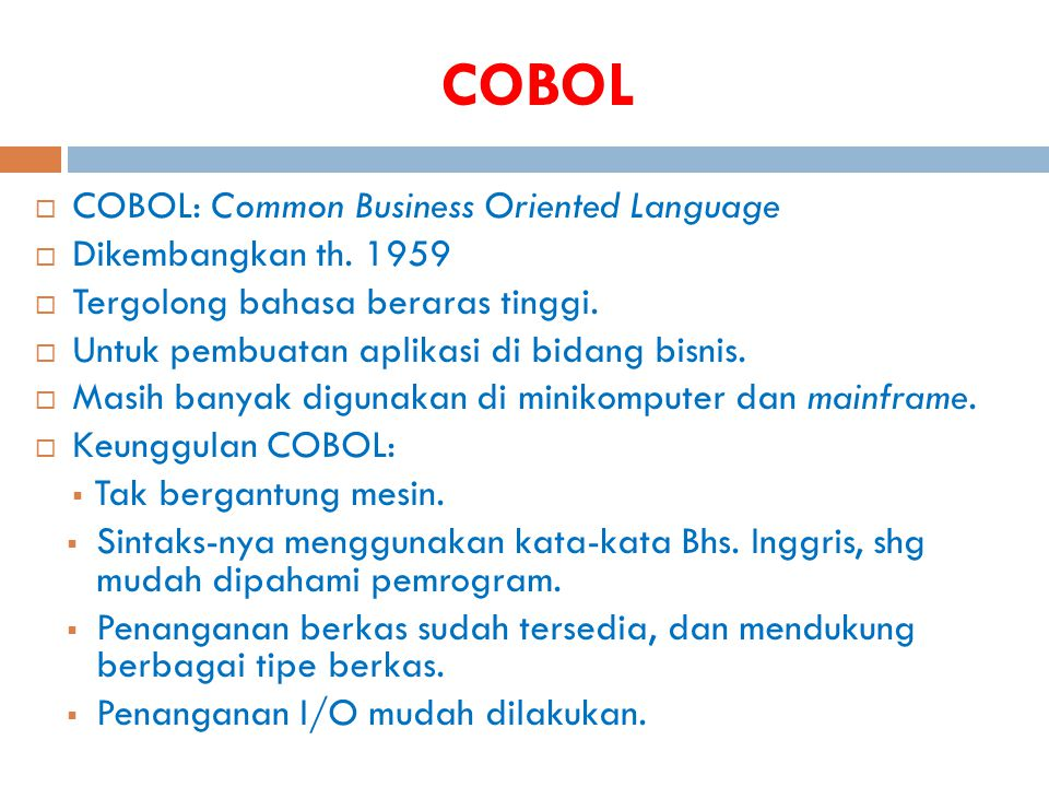 COBOL COBOL: Common Business Oriented Language Dikembangkan th. 1959