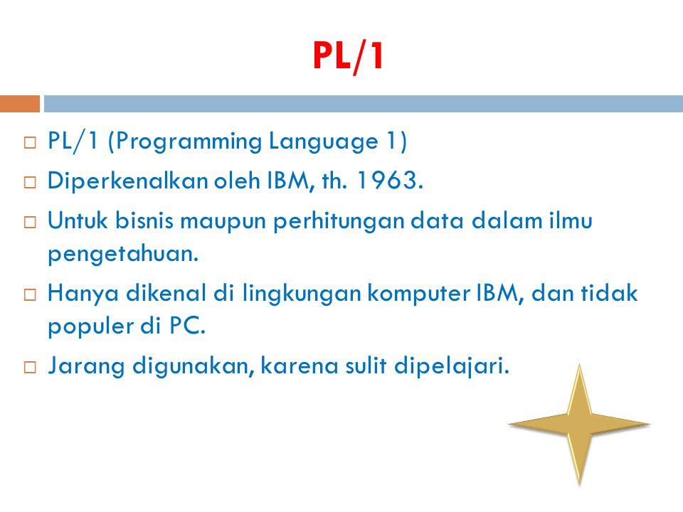 PL/1 PL/1 (Programming Language 1) Diperkenalkan oleh IBM, th. 1963.