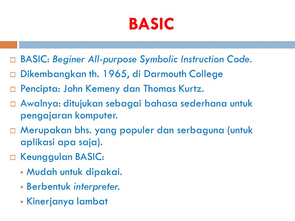 BASIC BASIC: Beginer All-purpose Symbolic Instruction Code.