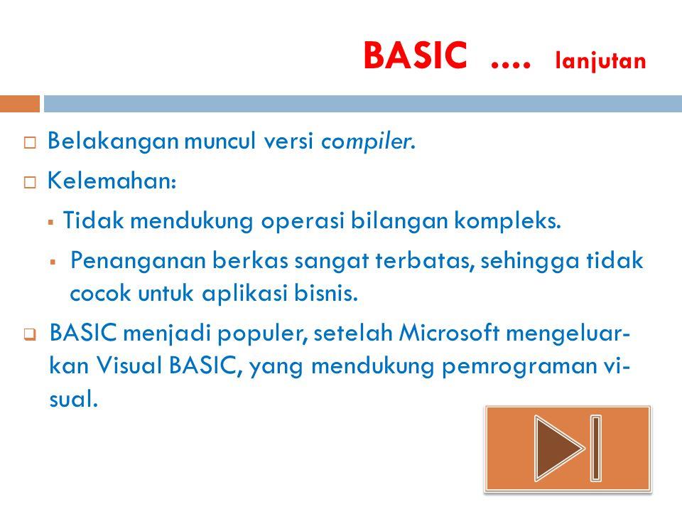 BASIC .... lanjutan Belakangan muncul versi compiler. Kelemahan: