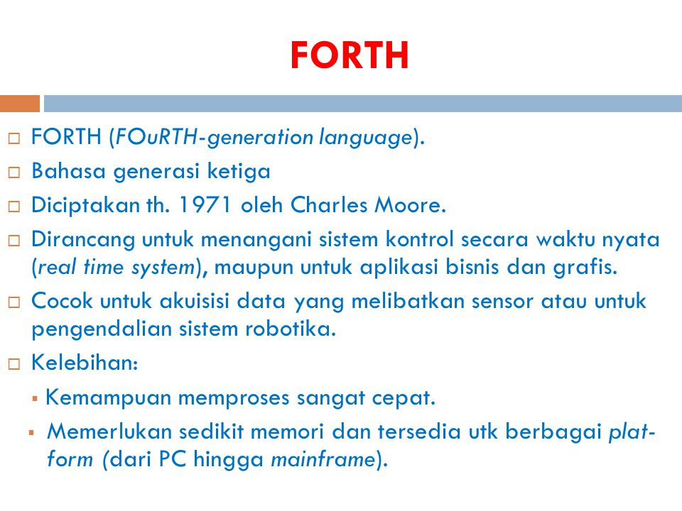 FORTH FORTH (FOuRTH-generation language). Bahasa generasi ketiga