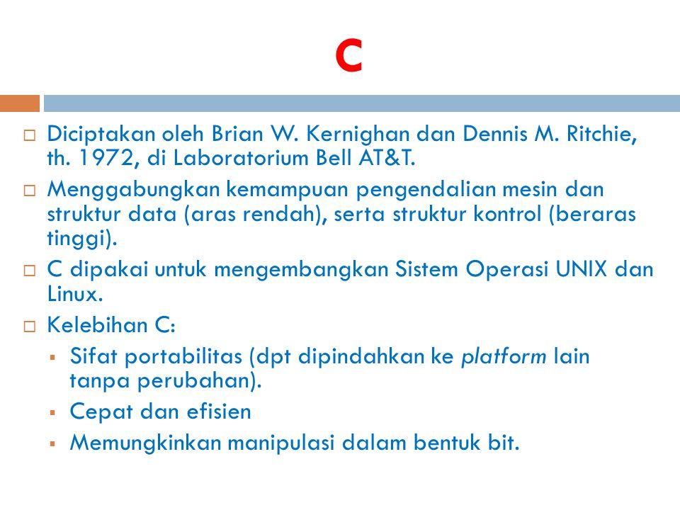 C Diciptakan oleh Brian W. Kernighan dan Dennis M. Ritchie, th. 1972, di Laboratorium Bell AT&T.