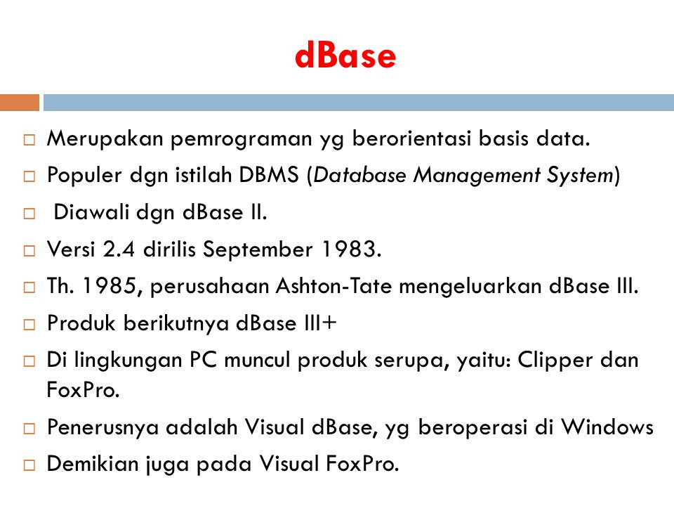 dBase Merupakan pemrograman yg berorientasi basis data.