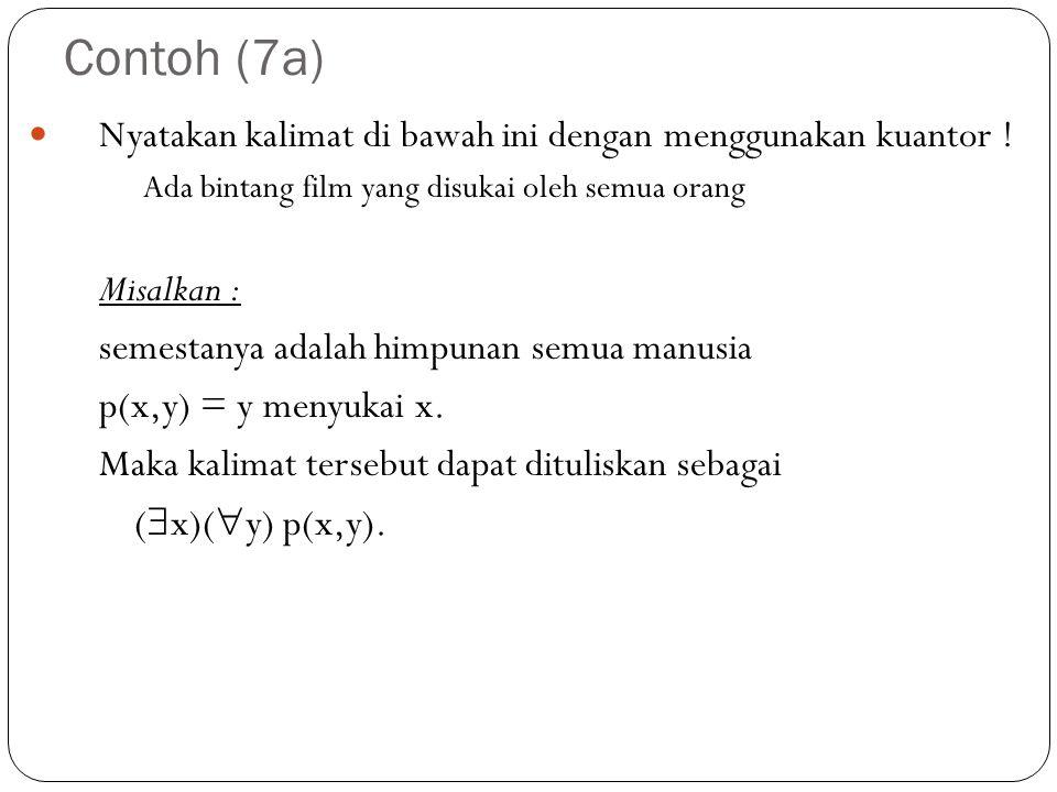 Contoh (7a) Nyatakan kalimat di bawah ini dengan menggunakan kuantor !