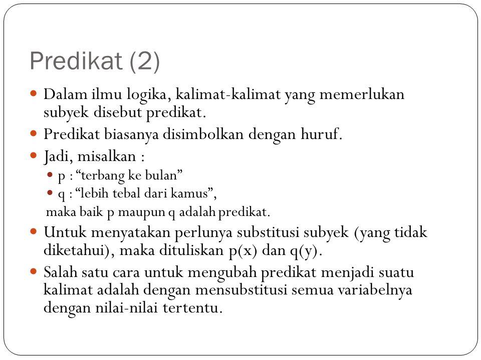 Predikat (2) Dalam ilmu logika, kalimat-kalimat yang memerlukan subyek disebut predikat. Predikat biasanya disimbolkan dengan huruf.