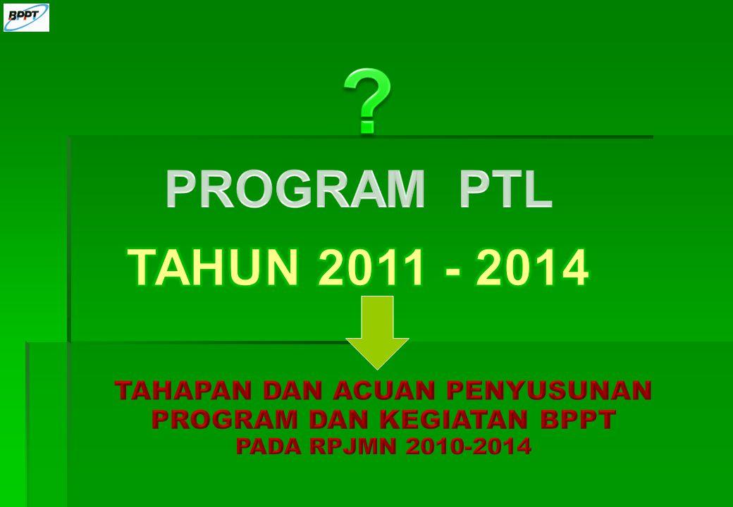 PROGRAM PTL TAHUN 2011 - 2014 TAHAPAN DAN ACUAN PENYUSUNAN