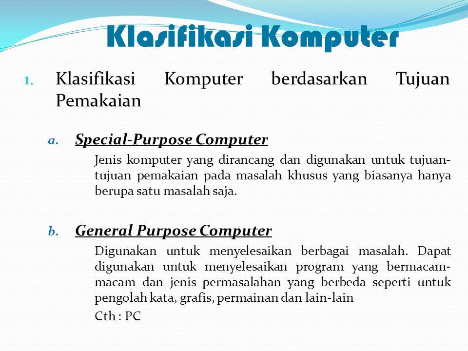 Klasifikasi Komputer Klasifikasi Komputer berdasarkan Tujuan Pemakaian