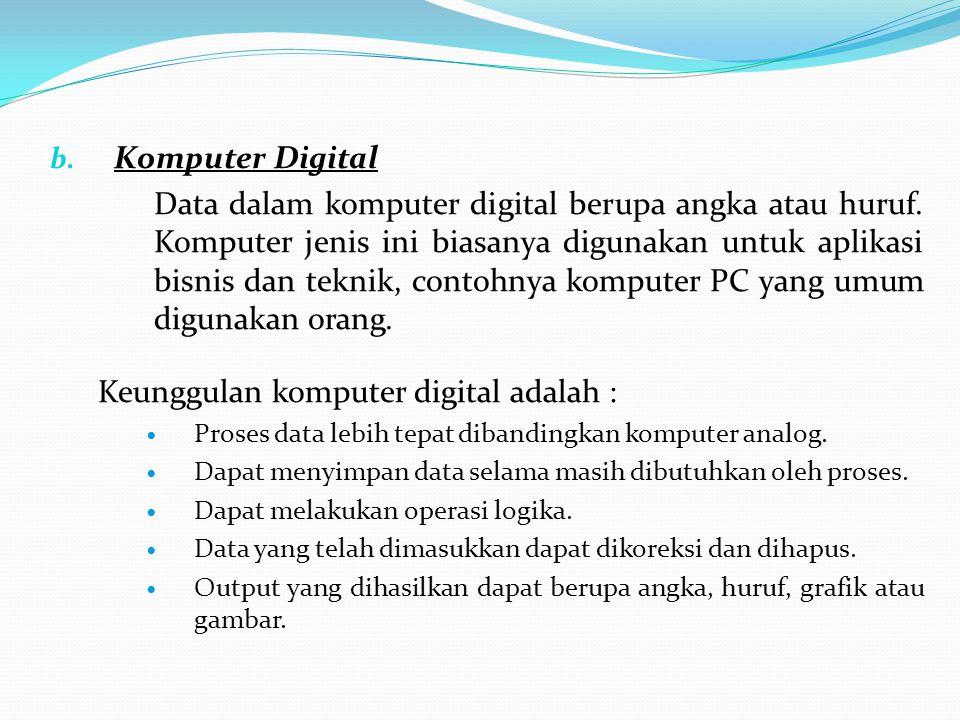 Keunggulan komputer digital adalah :