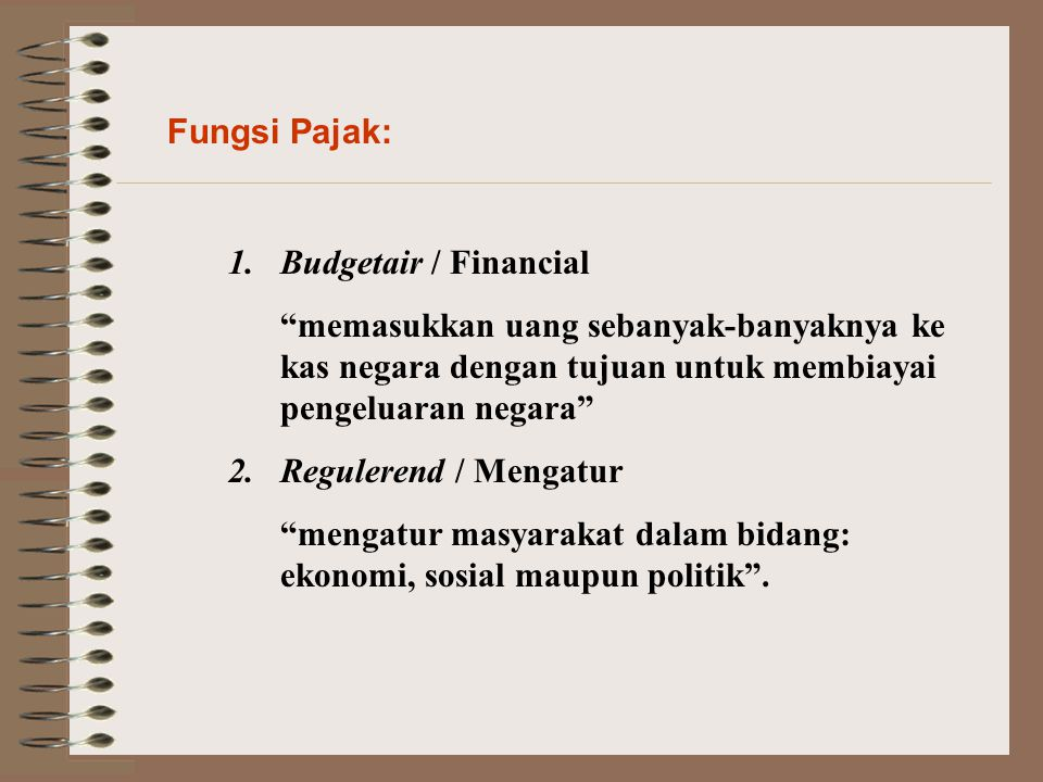 Fungsi Pajak: Budgetair / Financial. memasukkan uang sebanyak-banyaknya ke kas negara dengan tujuan untuk membiayai pengeluaran negara