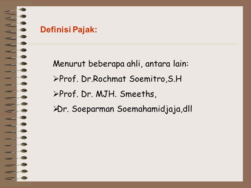 Definisi Pajak: Menurut beberapa ahli, antara lain: Prof. Dr.Rochmat Soemitro,S.H. Prof. Dr. MJH. Smeeths,