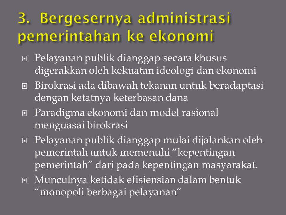 3. Bergesernya administrasi pemerintahan ke ekonomi