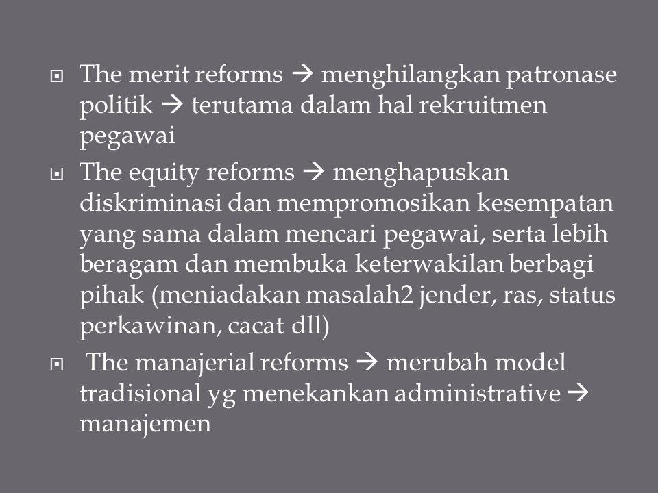 The merit reforms  menghilangkan patronase politik  terutama dalam hal rekruitmen pegawai