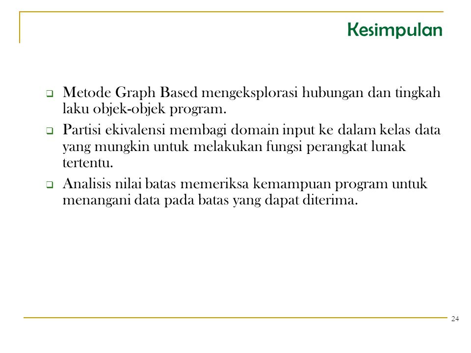 Kesimpulan Metode Graph Based mengeksplorasi hubungan dan tingkah laku objek-objek program.