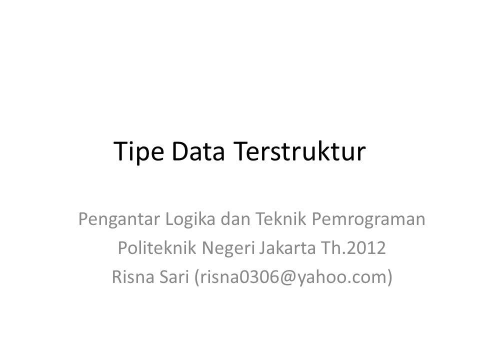 Tipe Data Terstruktur Pengantar Logika dan Teknik Pemrograman