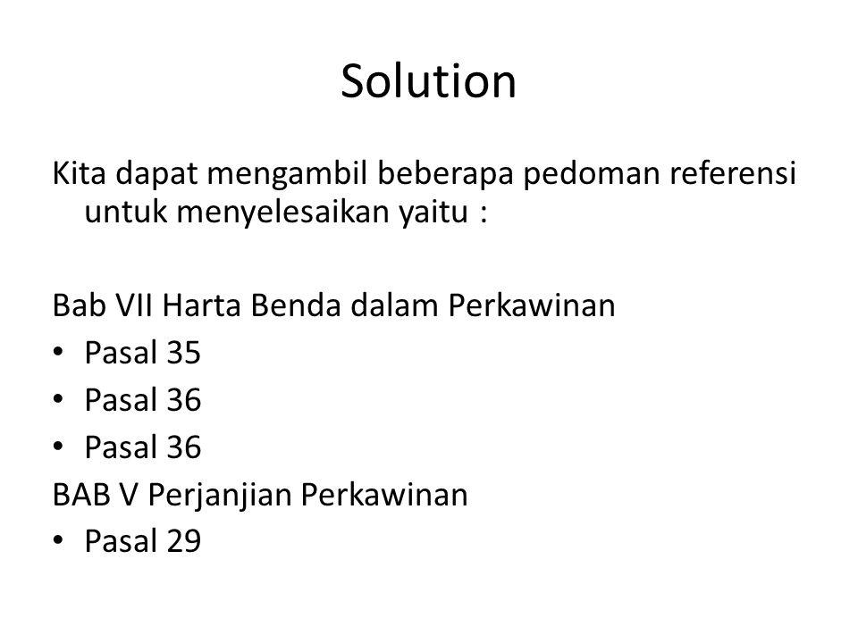 Solution Kita dapat mengambil beberapa pedoman referensi untuk menyelesaikan yaitu : Bab VII Harta Benda dalam Perkawinan.
