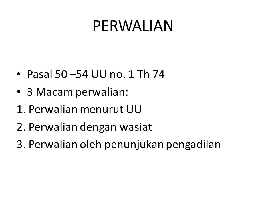 PERWALIAN Pasal 50 –54 UU no. 1 Th 74 3 Macam perwalian: