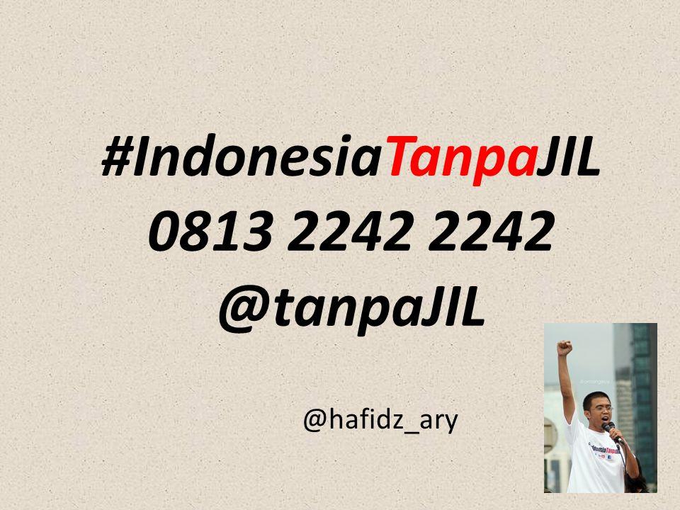 #IndonesiaTanpaJIL 0813 2242 2242 @tanpaJIL