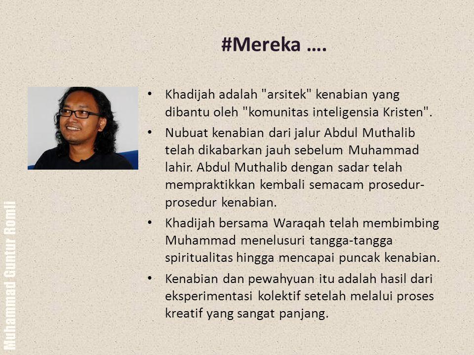#Mereka …. Khadijah adalah arsitek kenabian yang dibantu oleh komunitas inteligensia Kristen .
