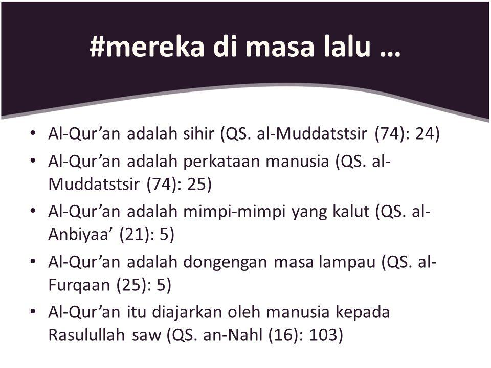 #mereka di masa lalu … Al-Qur'an adalah sihir (QS. al-Muddatstsir (74): 24) Al-Qur'an adalah perkataan manusia (QS. al-Muddatstsir (74): 25)