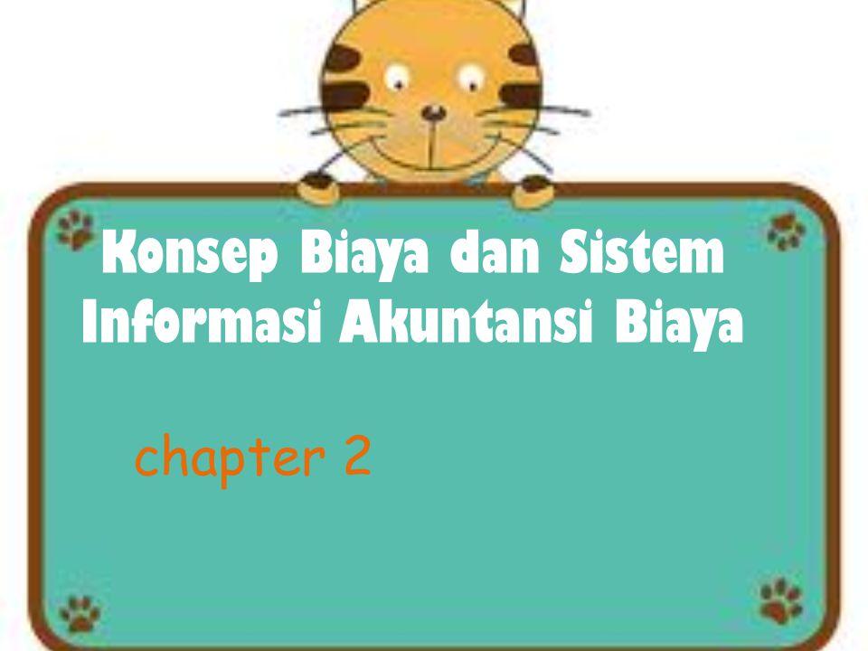 Konsep Biaya dan Sistem Informasi Akuntansi Biaya