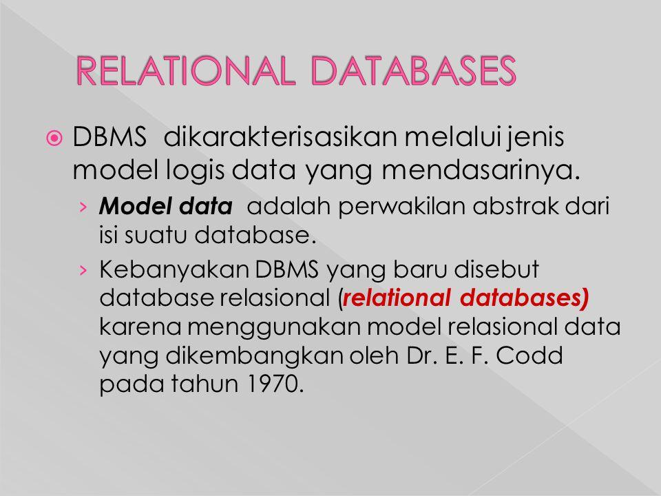 RELATIONAL DATABASES DBMS dikarakterisasikan melalui jenis model logis data yang mendasarinya.