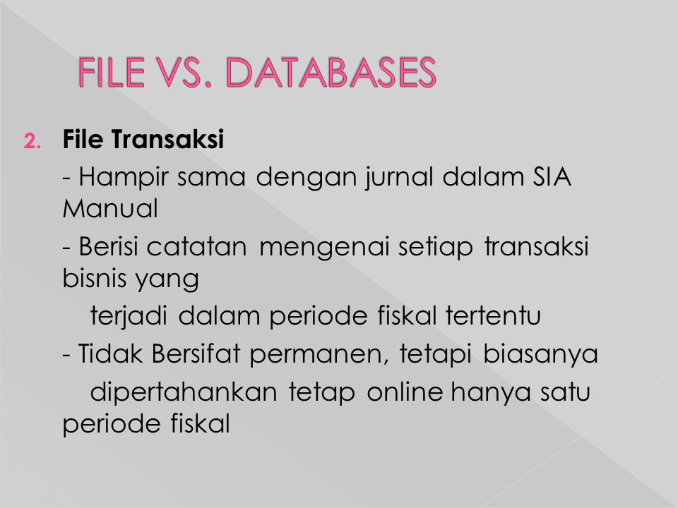 FILE VS. DATABASES File Transaksi