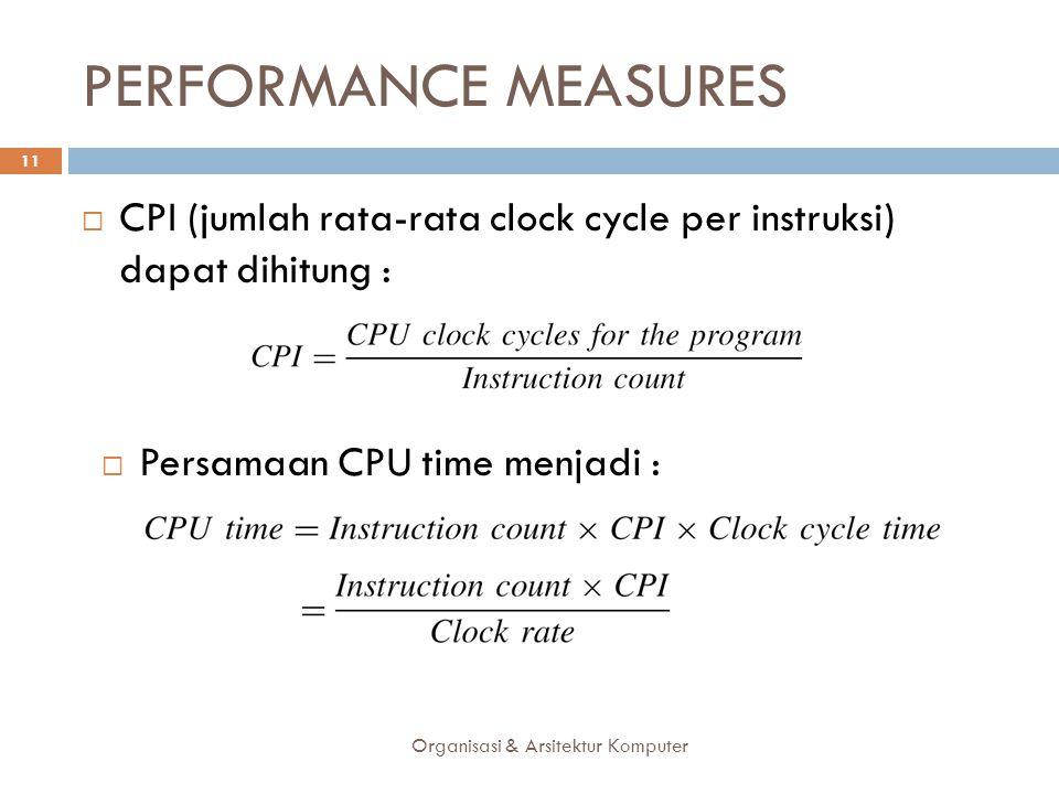 PERFORMANCE MEASURES CPI (jumlah rata-rata clock cycle per instruksi) dapat dihitung : Persamaan CPU time menjadi :