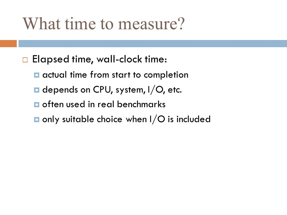What time to measure Elapsed time, wall-clock time: