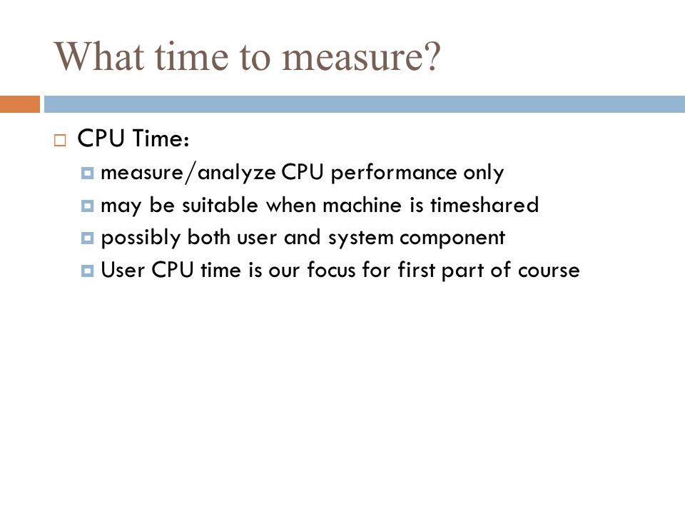 What time to measure CPU Time: measure/analyze CPU performance only