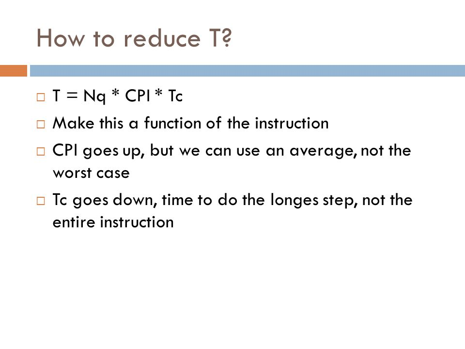 How to reduce T T = Nq * CPI * Tc