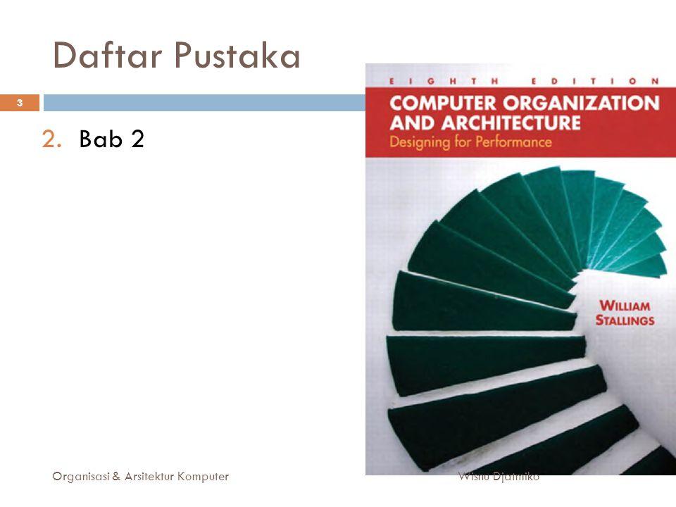 Daftar Pustaka Bab 2 Organisasi & Arsitektur Komputer Wisnu Djatmiko