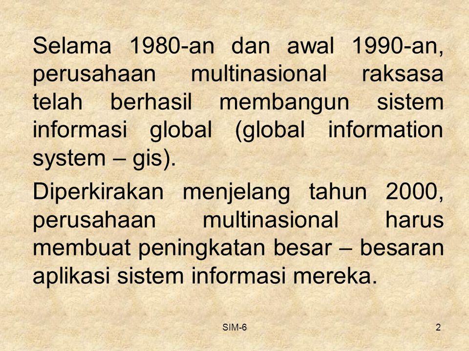 Selama 1980-an dan awal 1990-an, perusahaan multinasional raksasa telah berhasil membangun sistem informasi global (global information system – gis).