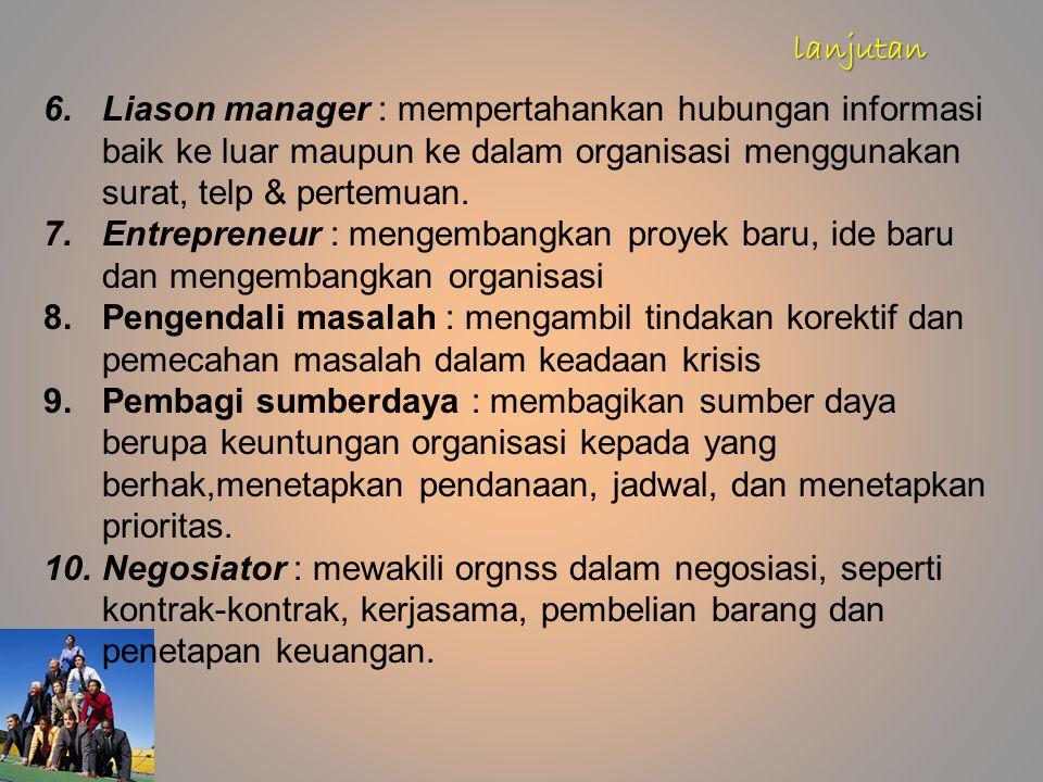 lanjutan Liason manager : mempertahankan hubungan informasi baik ke luar maupun ke dalam organisasi menggunakan surat, telp & pertemuan.
