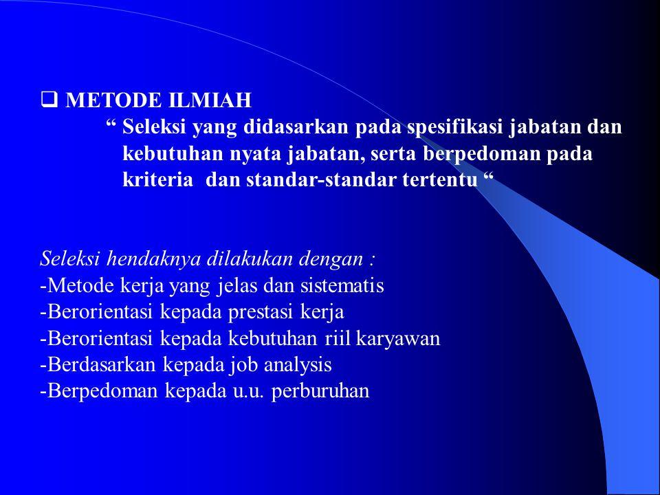 METODE ILMIAH Seleksi yang didasarkan pada spesifikasi jabatan dan. kebutuhan nyata jabatan, serta berpedoman pada.