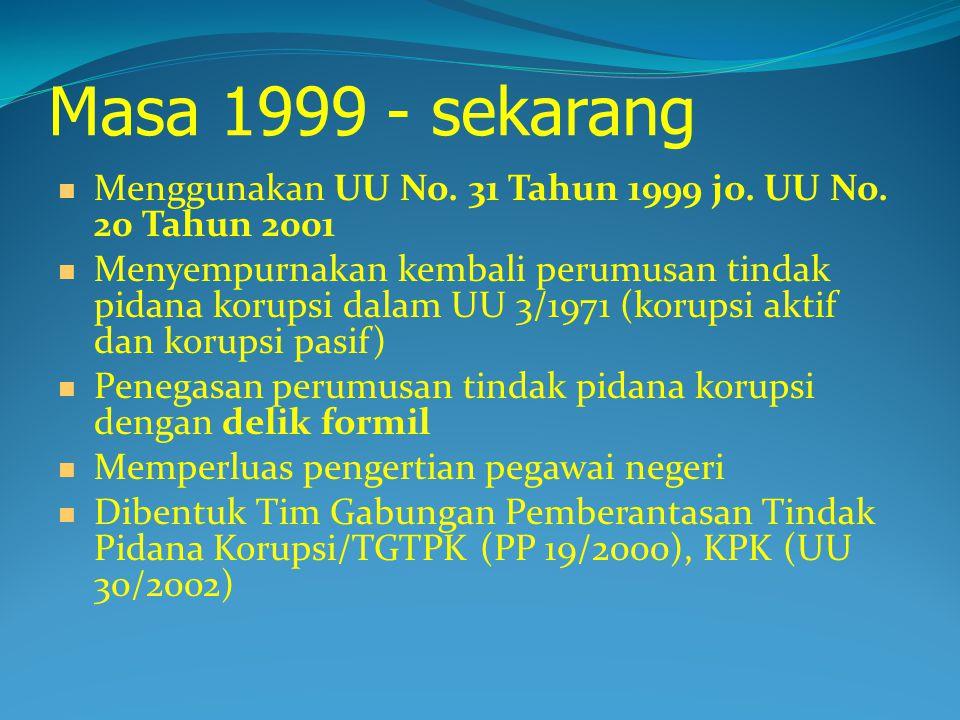 Masa 1999 - sekarang Menggunakan UU No. 31 Tahun 1999 jo. UU No. 20 Tahun 2001.