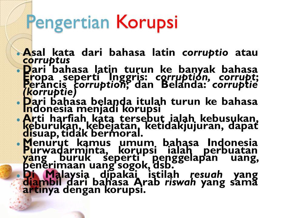Pengertian Korupsi Asal kata dari bahasa latin corruptio atau corruptus.