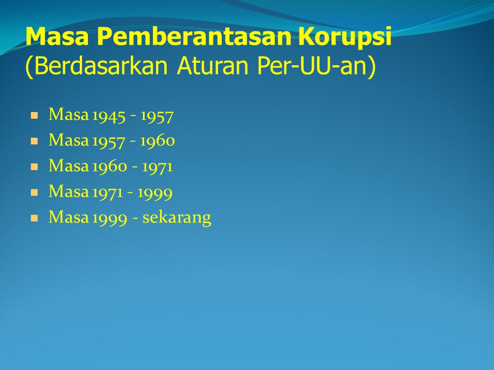 Masa Pemberantasan Korupsi (Berdasarkan Aturan Per-UU-an)