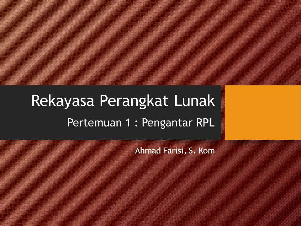 Rekayasa Perangkat Lunak Pertemuan 1 : Pengantar RPL