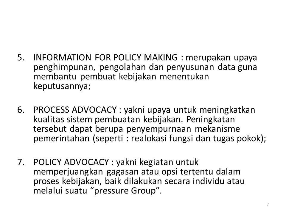 INFORMATION FOR POLICY MAKING : merupakan upaya penghimpunan, pengolahan dan penyusunan data guna membantu pembuat kebijakan menentukan keputusannya;