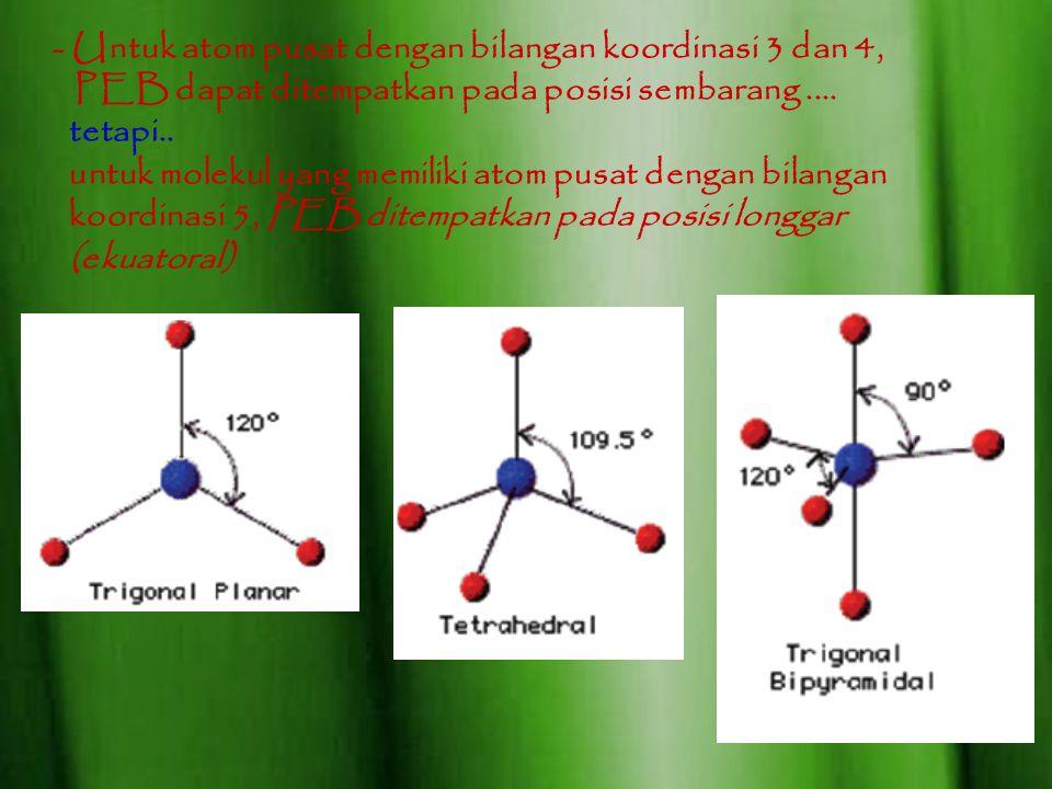 - Untuk atom pusat dengan bilangan koordinasi 3 dan 4,