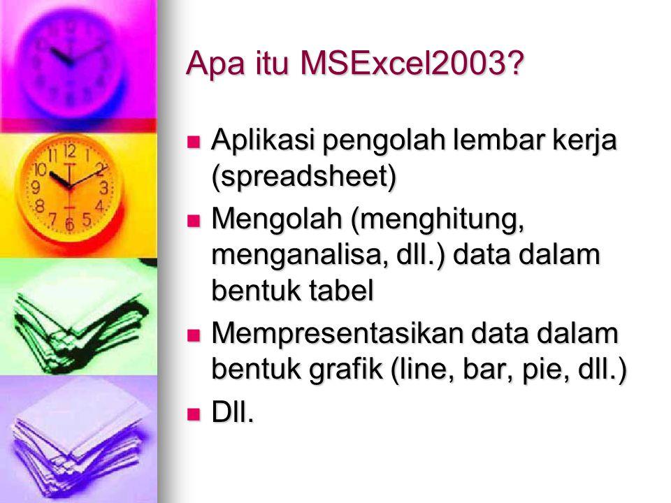 Apa itu MSExcel2003 Aplikasi pengolah lembar kerja (spreadsheet)