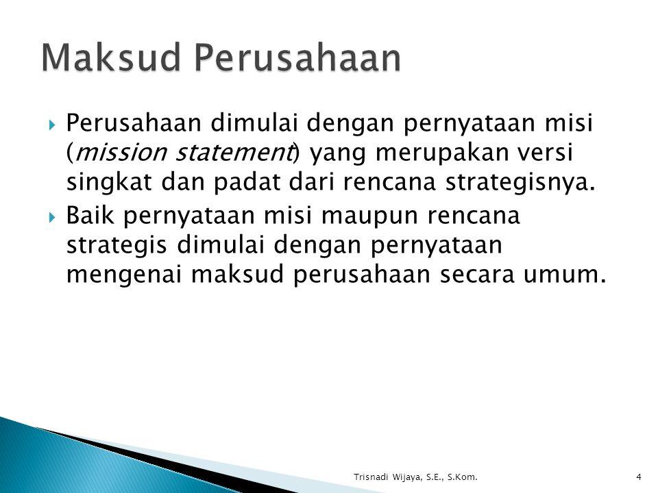 Maksud Perusahaan Perusahaan dimulai dengan pernyataan misi (mission statement) yang merupakan versi singkat dan padat dari rencana strategisnya.