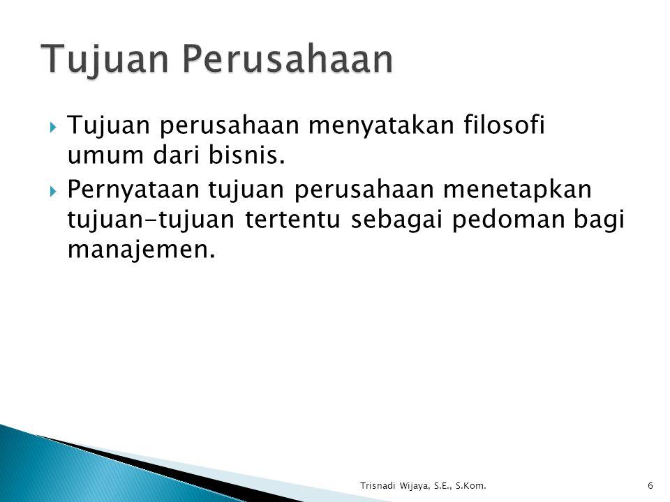 Tujuan Perusahaan Tujuan perusahaan menyatakan filosofi umum dari bisnis.