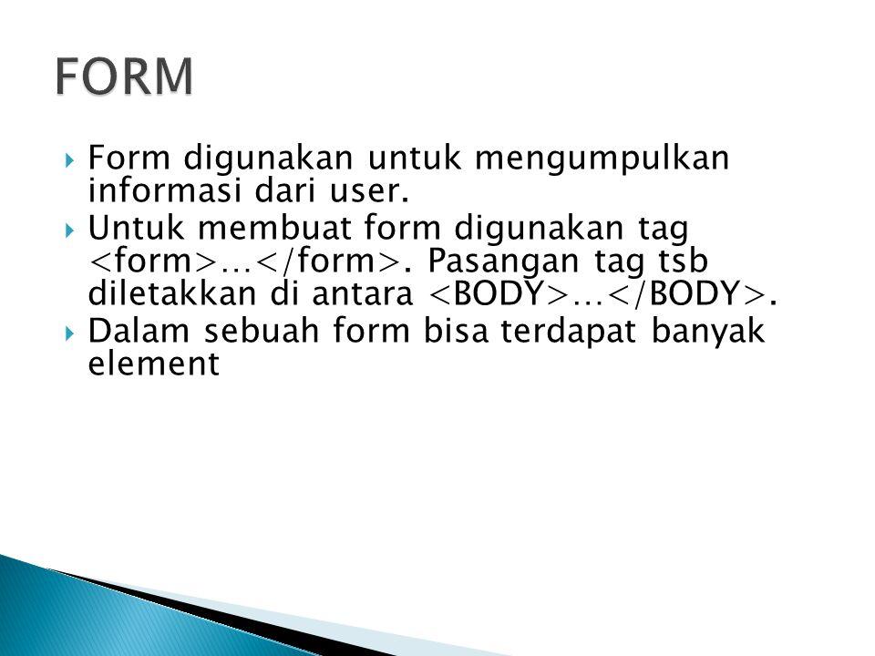 FORM Form digunakan untuk mengumpulkan informasi dari user.