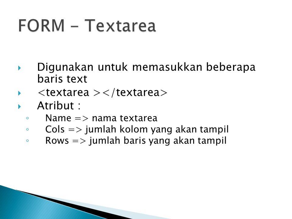 FORM - Textarea Digunakan untuk memasukkan beberapa baris text