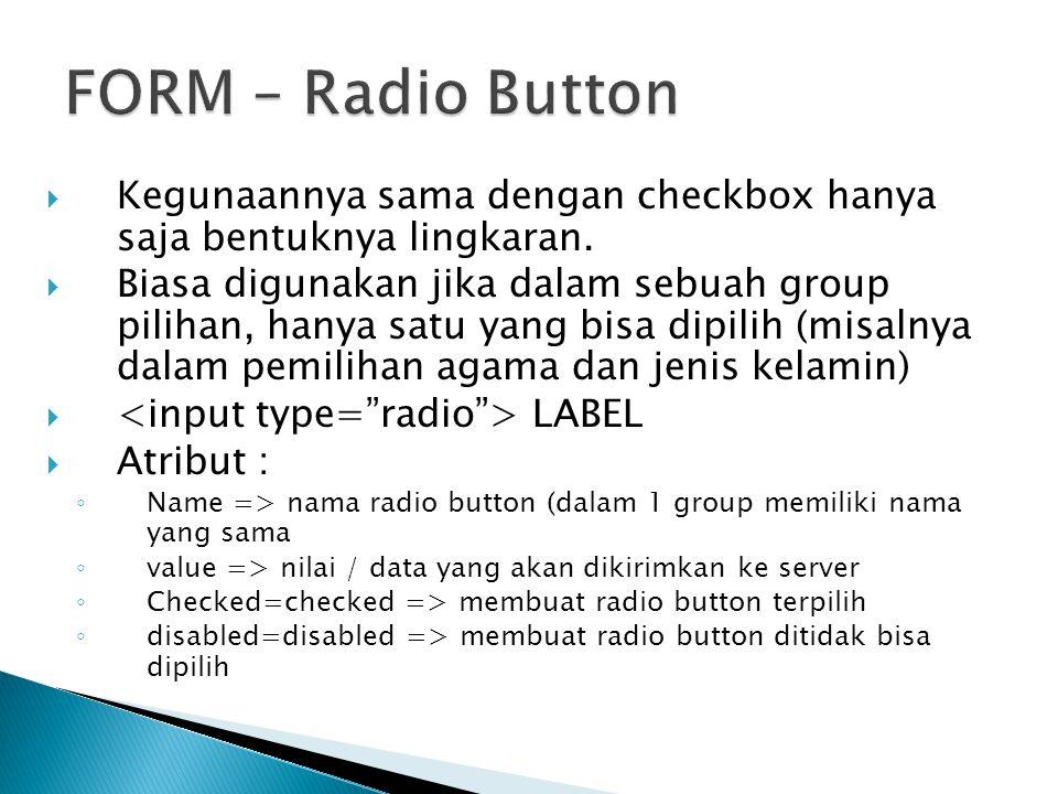 FORM – Radio Button Kegunaannya sama dengan checkbox hanya saja bentuknya lingkaran.