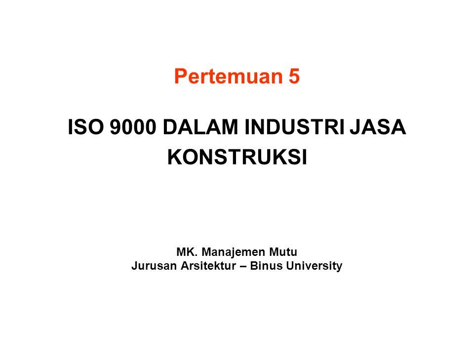 Pertemuan 5 ISO 9000 DALAM INDUSTRI JASA KONSTRUKSI