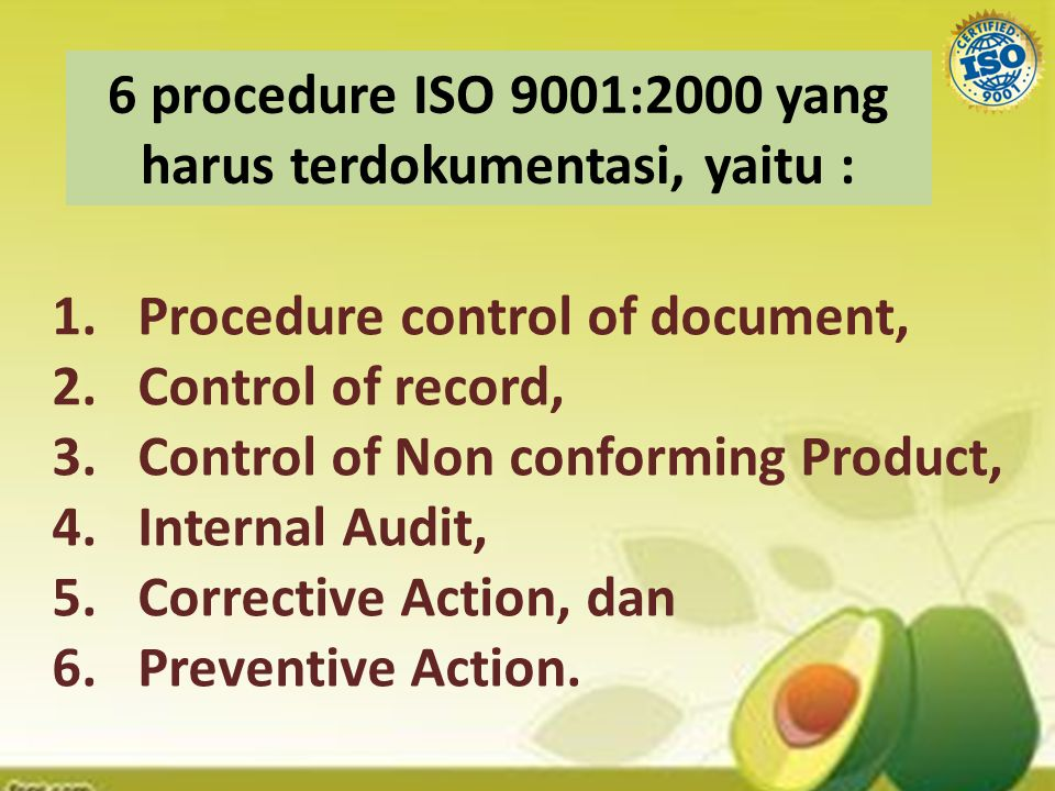 6 procedure ISO 9001:2000 yang harus terdokumentasi, yaitu :